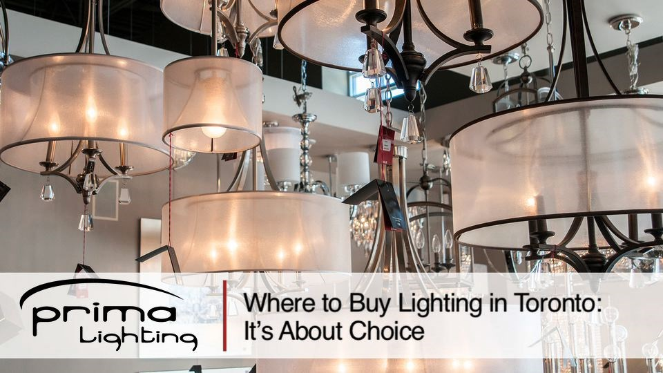 Where to Buy Lighting in Toronto It's About Choice wheretobuylightingintoronto